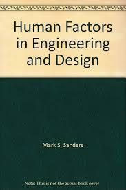 Human Factors In Engineering And Design Book Human Factors In Engineering And Design Mark S Sanders