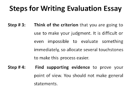 evaluation essay lecture recap how to write an argumentative  steps for writing evaluation essay step 3 think of the criterion that you are going to use to make