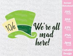 Mad Hatter Quote Were All Mad Here Alice In Wonderland Disney