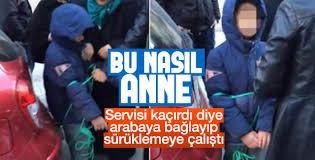 İstanbul'da okul servisini kaçıran çocuğa anne işkencesi