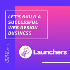 How To Build A Successful Web Design Business Launchers Build A Successful Web Design Business Listen