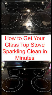 How To Clean A Glass Top Stove How To Get Your Glass Stovetop Sparkling Clean In Minutes Stove