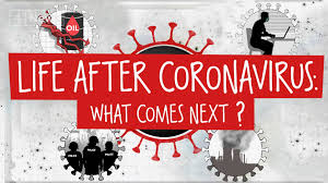 WHAT DOES THE FUTURE LOOK LIKE AFTER THE CORONAVIRUS?