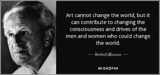 Herbert Marcuse Quote Art Cannot Change The World But It Can Magnificent Quotes About Changing The World