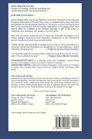 faith and the future essays on theology solidarity and  faith and the future essays on theology solidarity and modernity concilium series johann baptist metz juergen moltmann 9780334026006 com