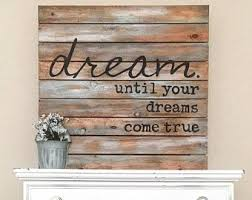 Frame your masterpiece for all to see! Sale Shiplap Sign Dream Until Your Dreams Come True Pallet Style Sign Wood Sign Rustic Home Decor Farmhouse W Wood Decor Farmhouse Wall Decor Decor