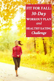 30 Day Healthy Eating Plan Fit For Fall 30 Day Workout Plan And Healthy Eating