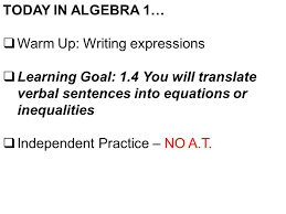 today in algebra 1 warm up writing expressions learning goal 1 4 you