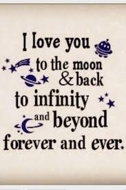 I Love You To The Moon And Back To Infinity And Beyond Forever And Ever Amazing I Love You Quote