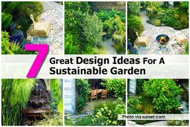 Small Picture 7 Great Design Ideas For A Sustainable Garden