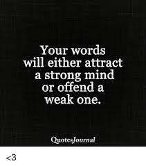 Strong Mind Quotes Classy Your Words Will Either Attract A Strong Mind Or Offend A Weak One
