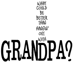 Grandpa Quotes And Sayings Word Art World Hangin' Out With Classy Grandpa Quotes