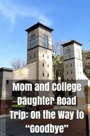 why college reasons to choose college college and students mom and college daughter road trip on the way to goodbye