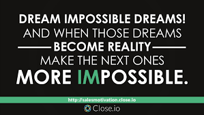 Quotes About Impossible Dreams Best of Sales Motivation Quote Dream Impossible Dreams And When Those
