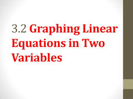 3 2 graphing linear equations in two variables
