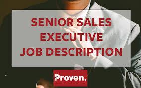 Sales Executive Job Description The Perfect Senior Sales Executive Job Description Proven