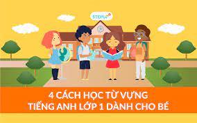 4 cách học từ vựng tiếng Anh lớp 1 dành cho bé có thể bạn chưa biết - Step  Up English
