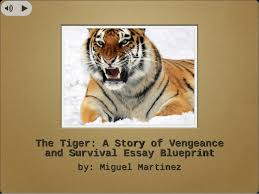 the tiger essay blueprint the tiger a story of vengeancethe tiger a story of vengeance and survival essay