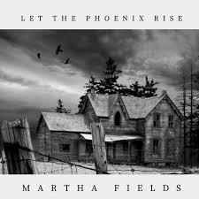 Let the Phoenix Rise - Single by Martha Fields | Spotify