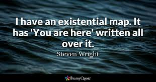 Steven Wright Quotes Inspiration I Have An Existential Map It Has 'You Are Here' Written All Over It