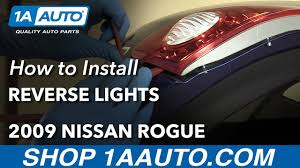 how to replace reverse lights 07 13 nissan rogue how to replace reverse lights 07 13 nissan rogue