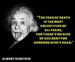 The Fear Of Death Is The Most Unjustified Of All Fears Albert New Famous Quotes About Fear