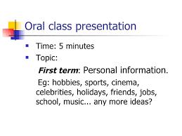 oral class presentation oral class presentation <ul><li>time 5 minutes < li