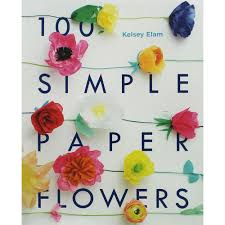 Buy Paper Flower 100 Simple Paper Flowers By Kelsey Elam Crafting Books At The Works