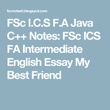 English Essay My Best Friend Fsc I C S F A Java C Notes Fsc Ics Fa Intermediate