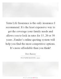 term life insurance is the only insurance i recommend it s the least expensive way to