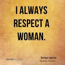 Enrique Iglesias Quotes QuoteHD Amazing Respect A Woman Quotes