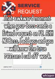 Reasons To Call Out Of Work That Awkward Moment When Your Boss Sends A Friend Request On