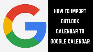 How To Import Outlook Calendar To Google Calendar