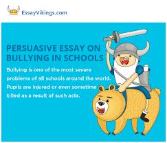 Writing A Persuasive Essay On Bullying In Schools Essayvikings Com