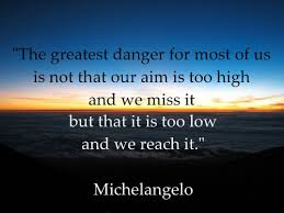 Michelangelo Quotes Delectable Michelangelo Quote The Greatest Danger For Most Of Us