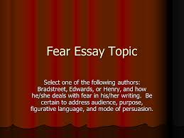 fear essay topic select one of the following authors bradstreet  1 fear essay