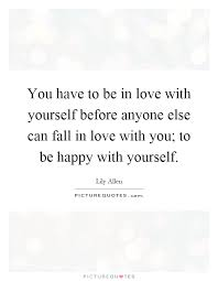 Fall In Love With Yourself Quotes New You Have To Be In Love With Yourself Before Anyone Else Can Fall