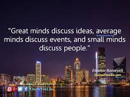 Great Minds Discuss Ideas Average Minds Discuss Events Eleanor