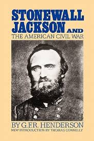 Stonewall Jackson Quotes Best Stonewall Jackson And The American Civil War By GFR Henderson