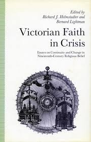 victorian faith in crisis essays on continuity and change in  cover of victorian faith in crisis by edited by richard j helmstadter and bernard lightman