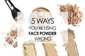5 ways you re using your face powder wrong