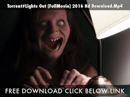 Lights Out Yts Torrent Lights Out Fullmovie 2016 Hd Download Mp4 By