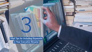 3 Vital Tips For Including Keywords In Your Executive Resume