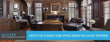 Elegant home office Wallpaper Elegant Home Office Design Miniter Projects Aspects Of Elegant Home Office Design For Luxury Interiors Miniter
