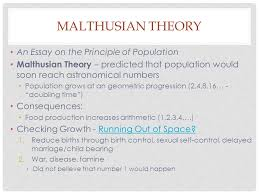 population theories malthusian theory an essay on the principle  malthusian theory an essay on the principle of population malthusian theory predicted that population would