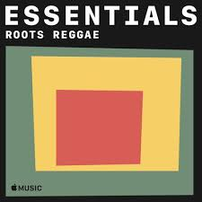 Roots Reggae Essentials By Apple Music Reggae Top Music