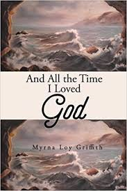 And All the Time I Loved God by Myrna Loy Griffith (2015-08-10):  Amazon.com: Books