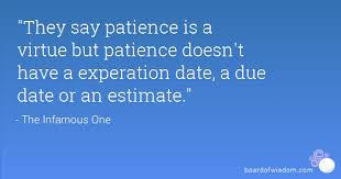 Patience Is A Virtue Quote Awesome They Say Patience Is A Virtue But Patience Doesn't Have A Experation