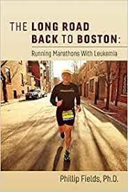 The Long Road Back to Boston: Running Marathons With Leukemia (1): Fields  Ph.D, Phillip: 9781543958508: Amazon.com: Books
