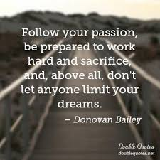 Quotes About Following Your Dreams And Passion Best of Follow Your Passion Be Prepared To Work Hard And Sacrifice And
